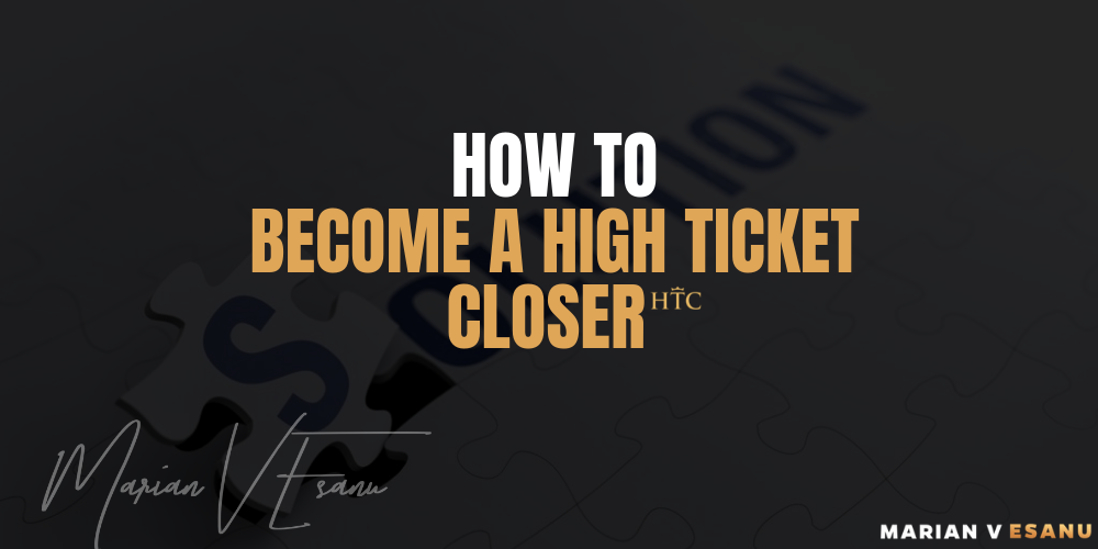 HOW TO BECOME A HIGH TICKET CLOSER