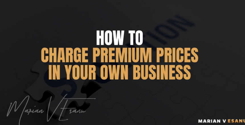 HOW TO CHARGE PREMIUM PRICES IN YOUR OWN BUSINESS